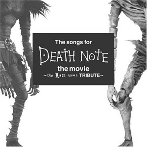 The songs for DEATH NOTE the movie〜the last name TRIBUTE